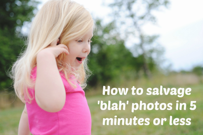 Post image for How to salvage 'blah' photos in 5 minutes or less